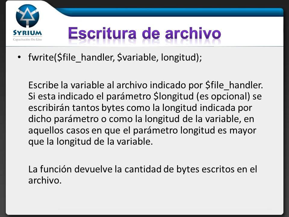 fwrite($file_handler, $variable, longitud); Escribe la variable al archivo indicado por $file_handler. Si esta indicado el parámetro $longitud (es opc