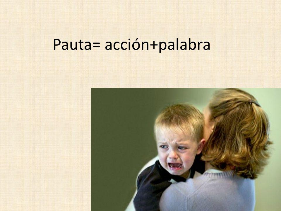 Pauta= acción+palabra