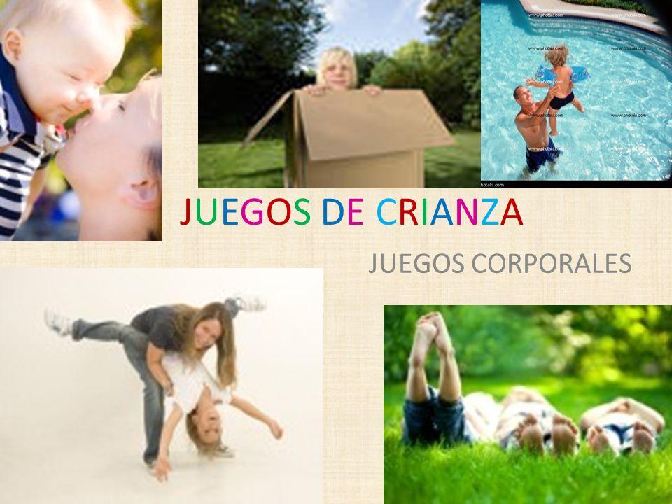 JUEGOS DE CRIANZAJUEGOS DE CRIANZA JUEGOS CORPORALES