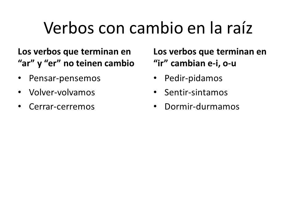Verbos con cambio en la raíz Los verbos que terminan en ar y er no teinen cambio Pensar-pensemos Volver-volvamos Cerrar-cerremos Los verbos que termin