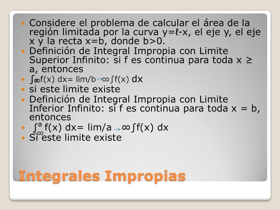 Integrales Impropias Considere el problema de calcular el área de la región limitada por la curva y=-x, el eje y, el eje x y la recta x=b, donde b>0.