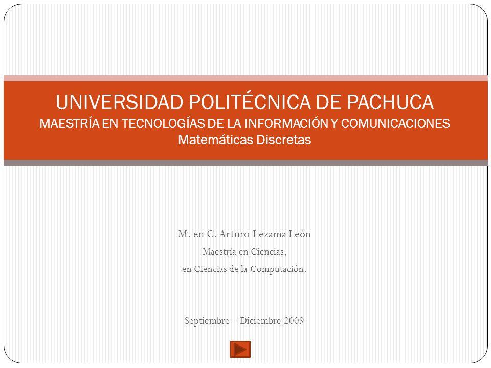 M. en C. Arturo Lezama León Maestría en Ciencias, en Ciencias de la Computación. Septiembre – Diciembre 2009 UNIVERSIDAD POLITÉCNICA DE PACHUCA MAESTR