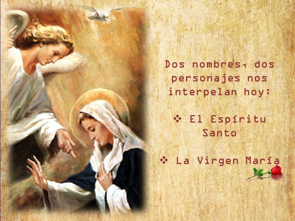 Dos nombres, dos personajes nos interpelan hoy: El Espíritu Santo La Virgen María