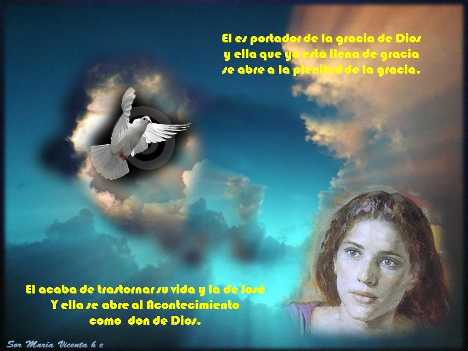 El acaba de trastornar su vida y la de José Y ella se abre al Acontecimiento como don de Dios.