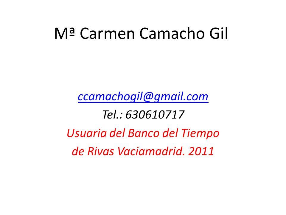 ccamachogil@gmail.com Tel.: 630610717 Usuaria del Banco del Tiempo de Rivas Vaciamadrid. 2011 Mª Carmen Camacho Gil