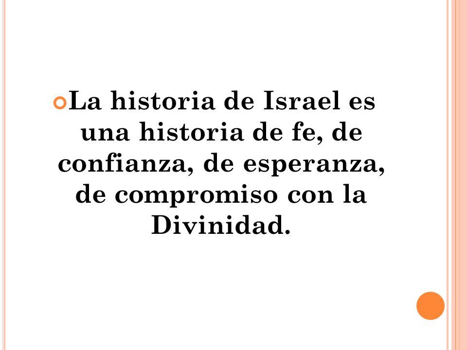 La historia de Israel es una historia de fe, de confianza, de esperanza, de compromiso con la Divinidad.