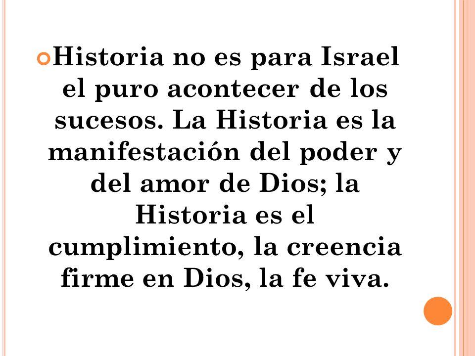 Historia no es para Israel el puro acontecer de los sucesos.