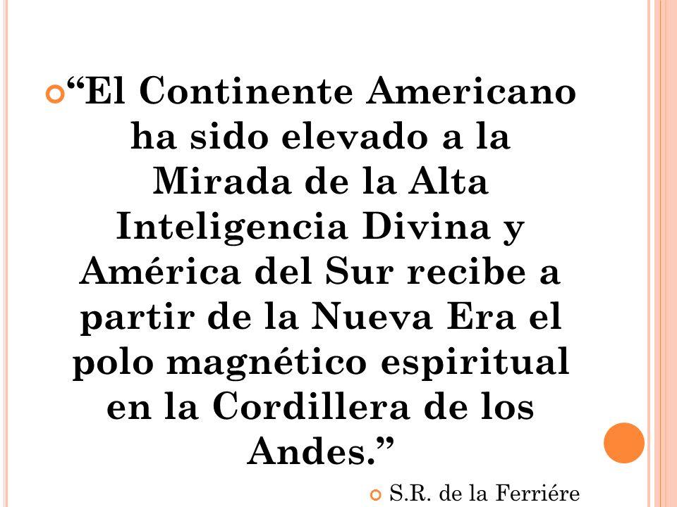 El Continente Americano ha sido elevado a la Mirada de la Alta Inteligencia Divina y América del Sur recibe a partir de la Nueva Era el polo magnético espiritual en la Cordillera de los Andes.