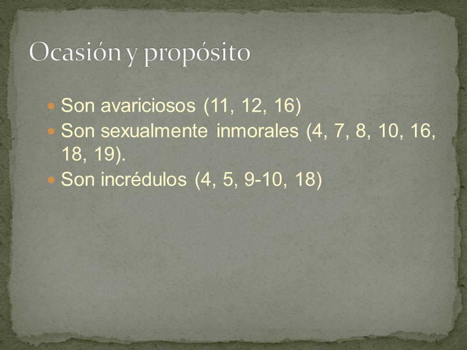 Son avariciosos (11, 12, 16) Son sexualmente inmorales (4, 7, 8, 10, 16, 18, 19).