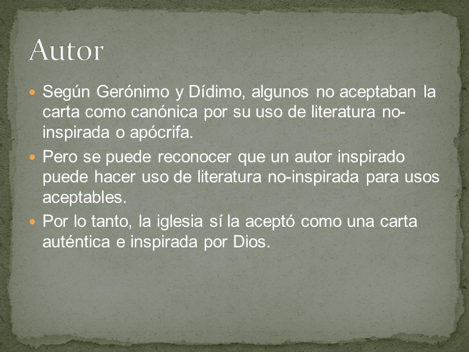 Según Gerónimo y Dídimo, algunos no aceptaban la carta como canónica por su uso de literatura no- inspirada o apócrifa.