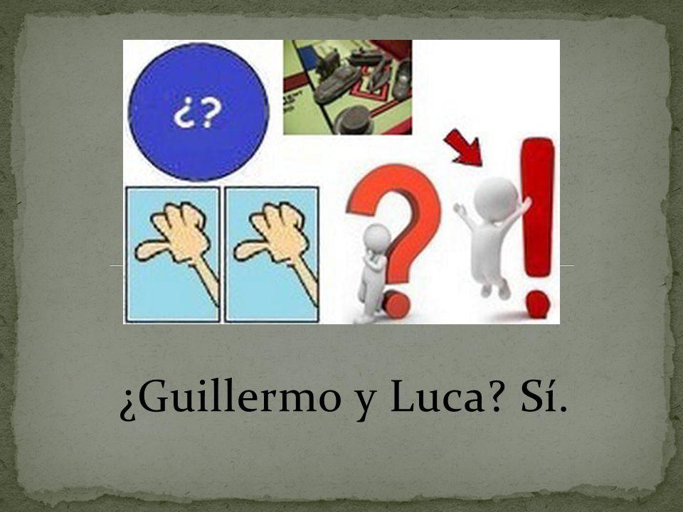¿Guillermo y Luca? Sí.
