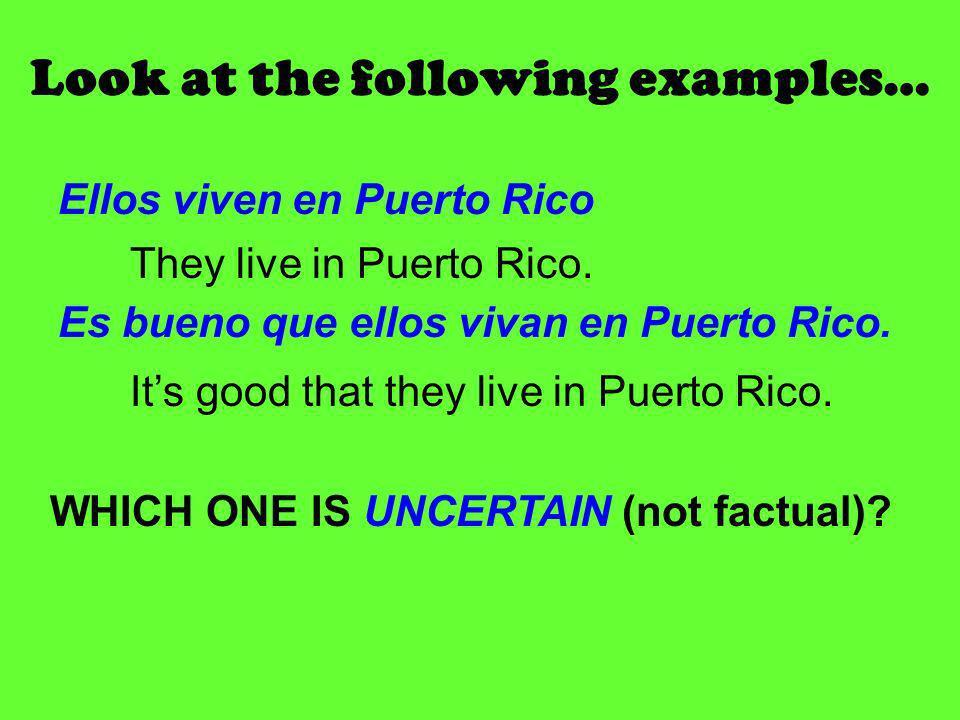 Look at the following examples… Ellos viven en Puerto Rico Es bueno que ellos vivan en Puerto Rico.