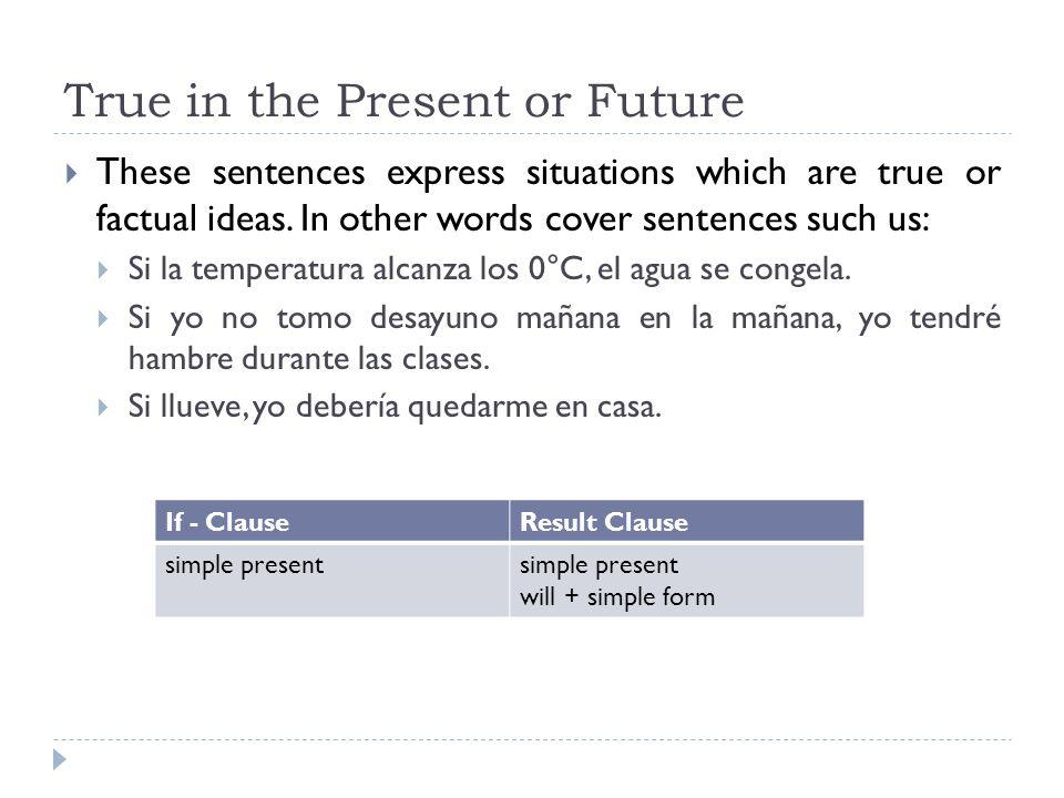 If - ClauseResult Clause simple present will + simple form Si la temperatura alcanza los 0°C, el agua se congela.