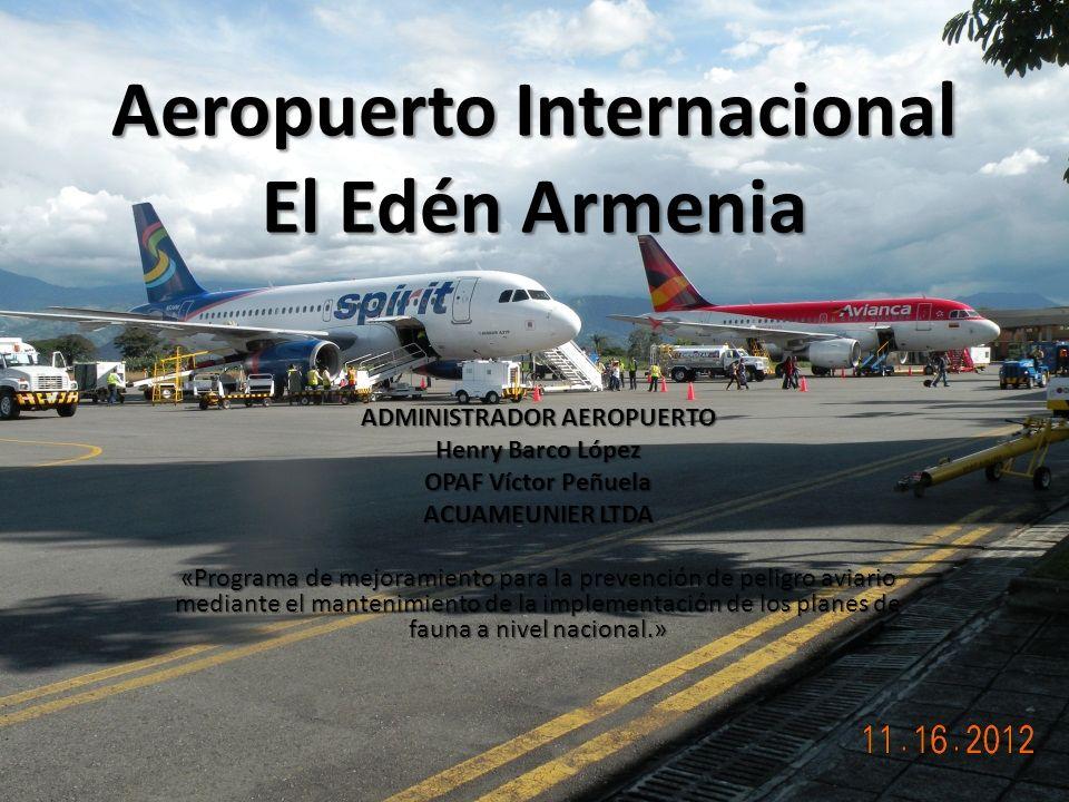 Aeropuerto Internacional El Edén Armenia ADMINISTRADOR AEROPUERTO Henry Barco López OPAF Víctor Peñuela ACUAMEUNIER LTDA «Programa de mejoramiento par