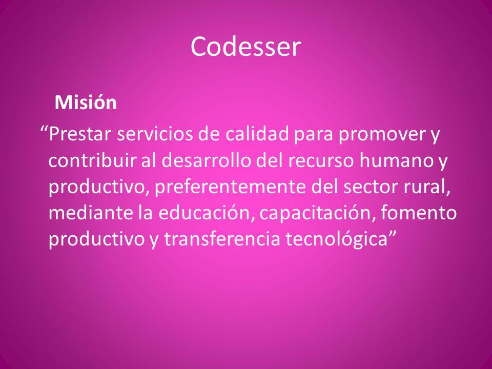 Codesser Misión Prestar servicios de calidad para promover y contribuir al desarrollo del recurso humano y productivo, preferentemente del sector rura