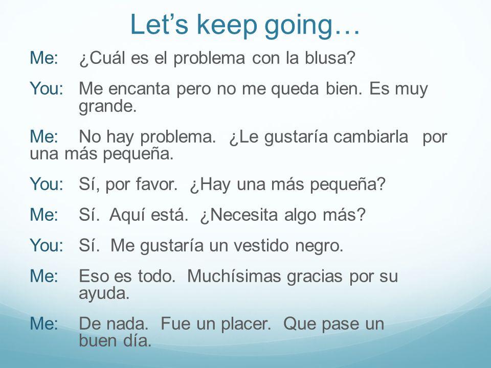 Lets keep going… Me:¿Cuál es el problema con la blusa.