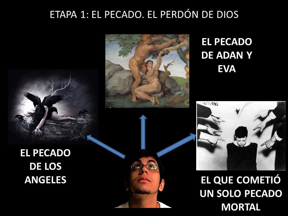 ETAPA 1: EL PECADO. EL PERDÓN DE DIOS EL PECADO DE LOS ANGELES EL PECADO DE ADAN Y EVA EL QUE COMETIÓ UN SOLO PECADO MORTAL
