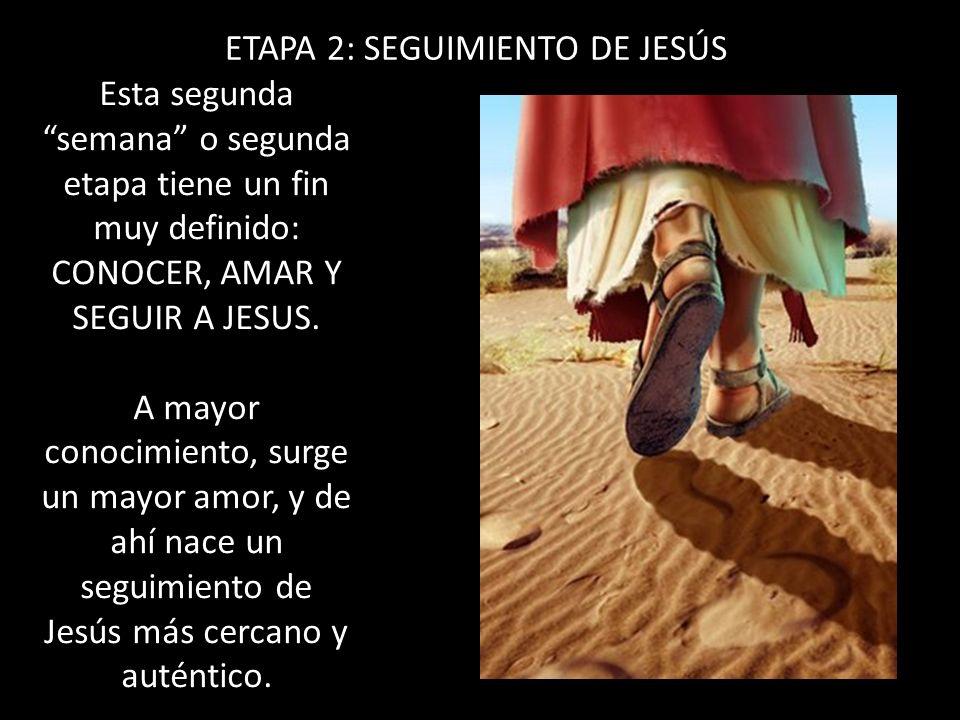 ETAPA 2: SEGUIMIENTO DE JESÚS Esta segunda semana o segunda etapa tiene un fin muy definido: CONOCER, AMAR Y SEGUIR A JESUS. A mayor conocimiento, sur