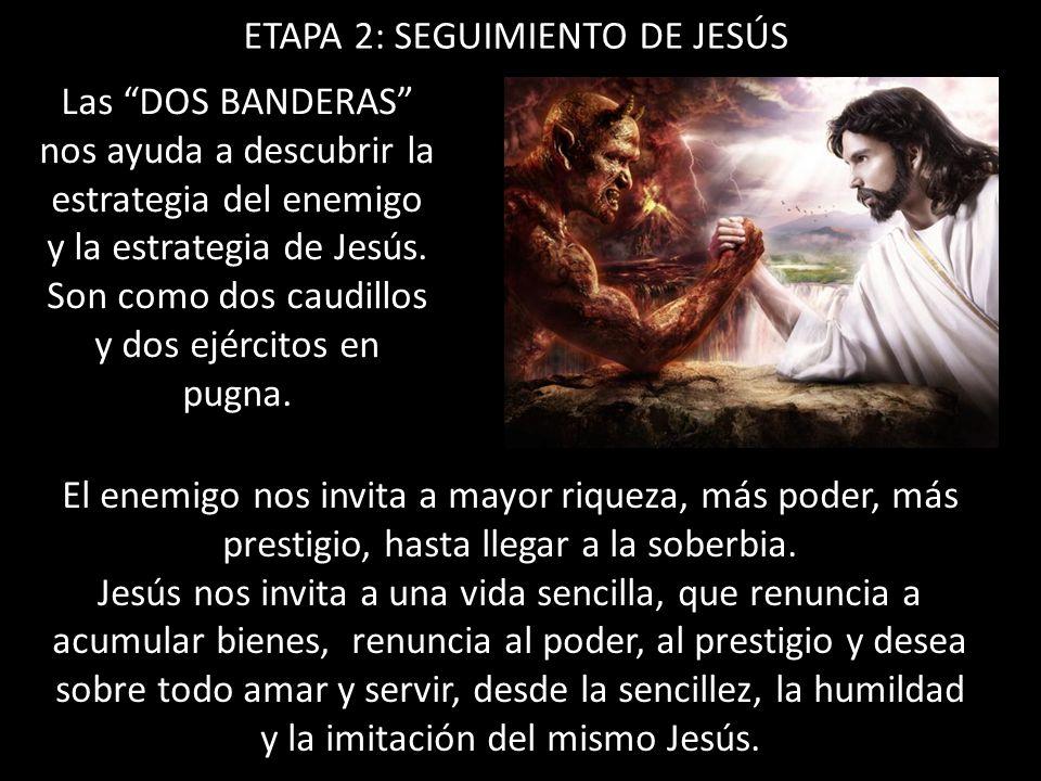 ETAPA 2: SEGUIMIENTO DE JESÚS Las DOS BANDERAS nos ayuda a descubrir la estrategia del enemigo y la estrategia de Jesús. Son como dos caudillos y dos