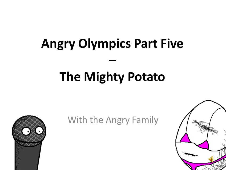 Angry Olympics Part Five – The Mighty Potato