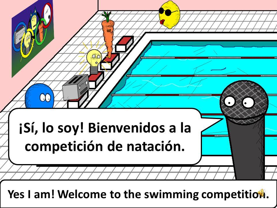 ¡Sí, lo soy.Bienvenidos a la competición de natación.