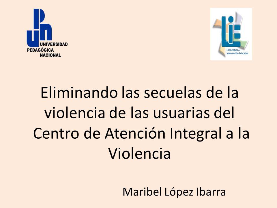 Eliminando las secuelas de la violencia de las usuarias del Centro de Atención Integral a la Violencia Maribel López Ibarra