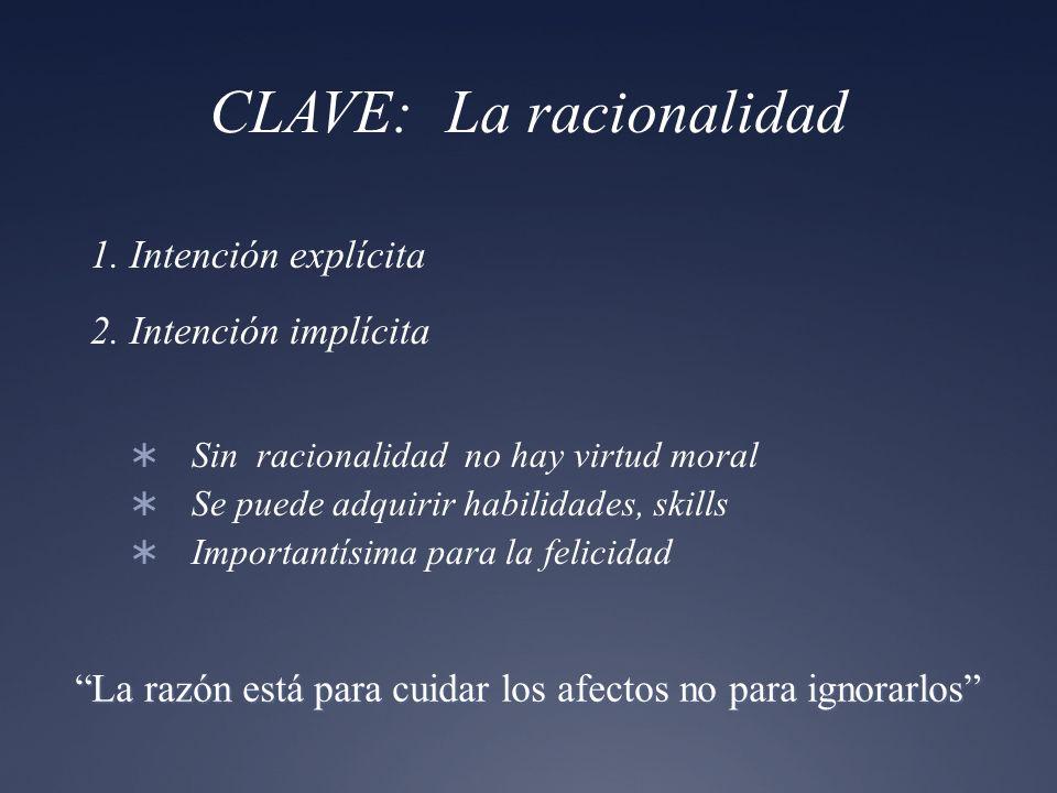 CLAVE: La racionalidad 1. Intención explícita 2. Intención implícita Sin racionalidad no hay virtud moral Se puede adquirir habilidades, skills Import
