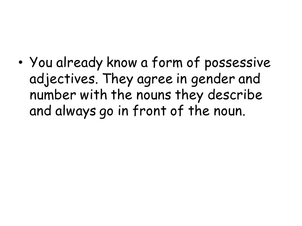 You already know a form of possessive adjectives.