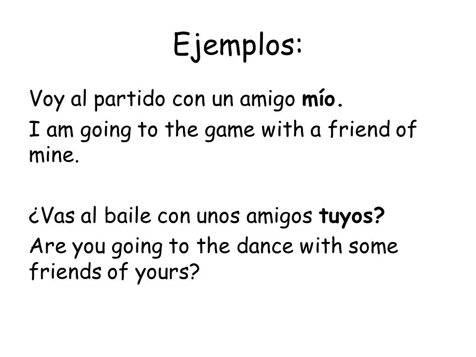 Ejemplos: Voy al partido con un amigo mío.I am going to the game with a friend of mine.