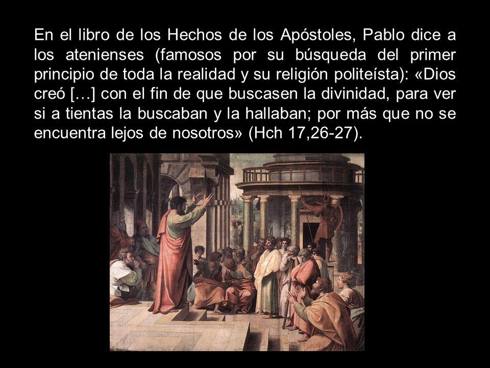 En el libro de los Hechos de los Apóstoles, Pablo dice a los atenienses (famosos por su búsqueda del primer principio de toda la realidad y su religió