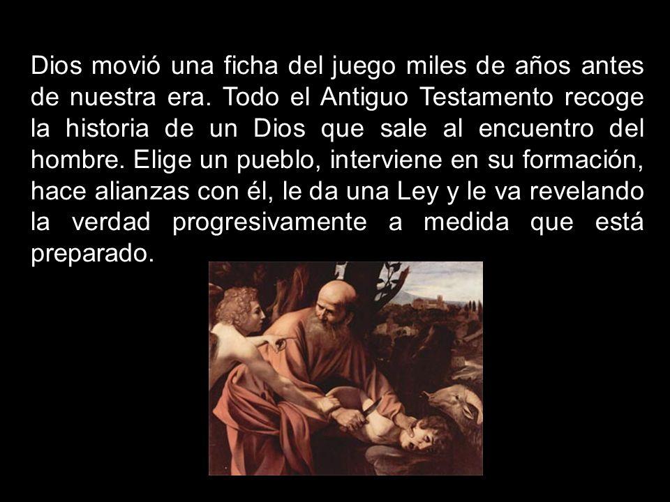 Dios movió una ficha del juego miles de años antes de nuestra era. Todo el Antiguo Testamento recoge la historia de un Dios que sale al encuentro del