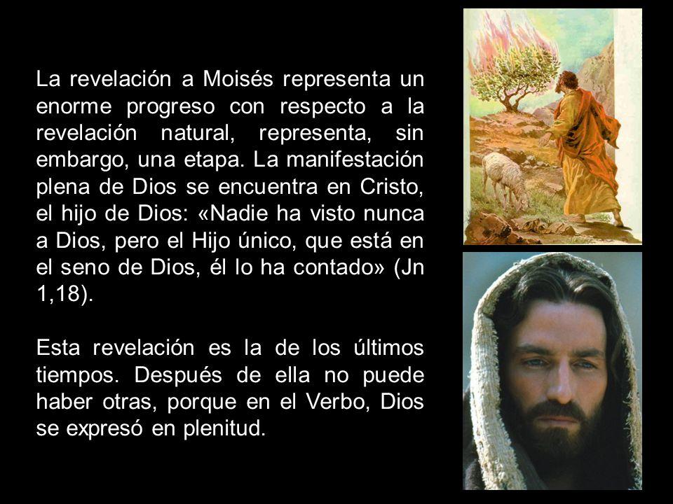 La revelación a Moisés representa un enorme progreso con respecto a la revelación natural, representa, sin embargo, una etapa. La manifestación plena
