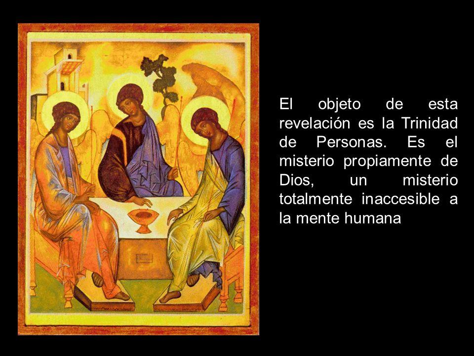 El objeto de esta revelación es la Trinidad de Personas. Es el misterio propiamente de Dios, un misterio totalmente inaccesible a la mente humana