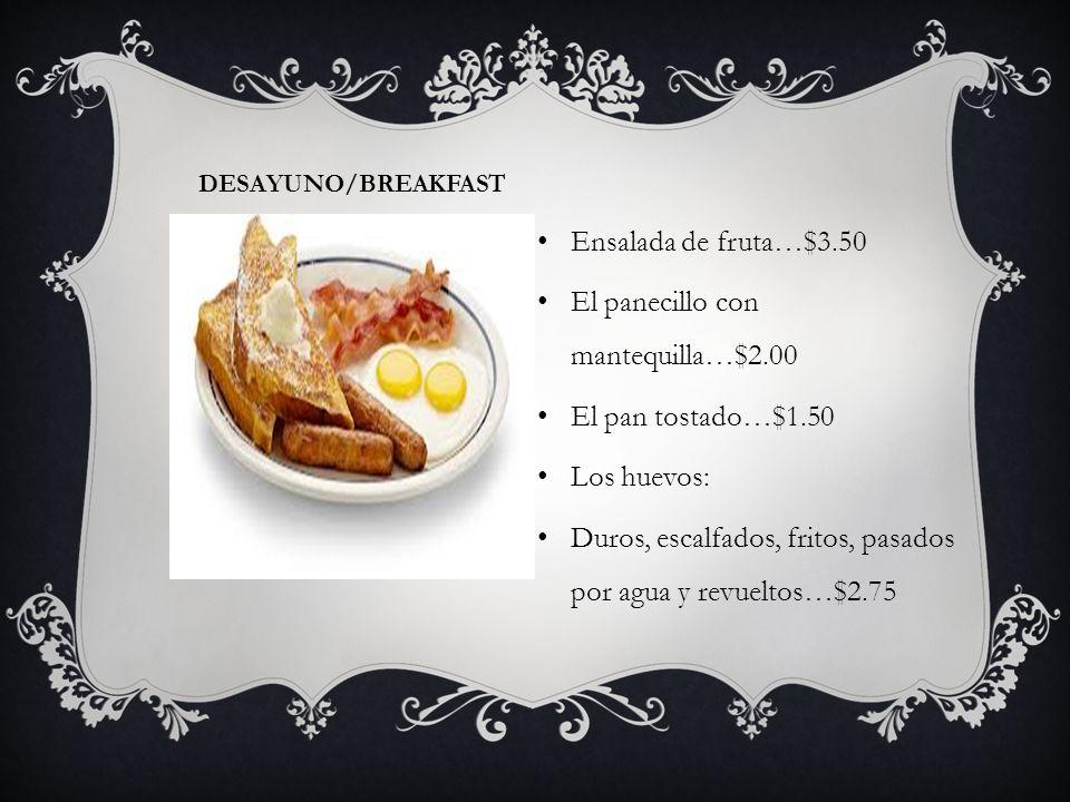 ALMUERZO/CENA PLATOS PRINCIPALES Los pescados…$4.00 Los mejillones…$3.50 El panecillo…$1.50 Los bocadillos…$3.50 La hamburguesa…$4.00 Los camarones…$7.50 Los fiambres….$4.00 Las ostras…$6.00 Los mariscos…$4.00 El cangrejo…$5.00 El bistec…$7.00 La chuleta de cerdo…$6.00
