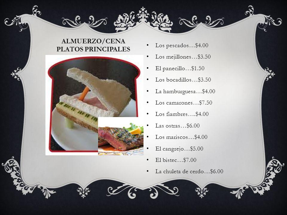 ALMUERZO/CENA PLATOS PRINCIPALES Los pescados…$4.00 Los mejillones…$3.50 El panecillo…$1.50 Los bocadillos…$3.50 La hamburguesa…$4.00 Los camarones…$7