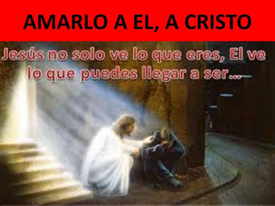 AMARLO A EL, A CRISTO
