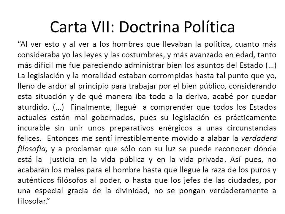Carta VII: Doctrina Política Al ver esto y al ver a los hombres que llevaban la política, cuanto más consideraba yo las leyes y las costumbres, y más