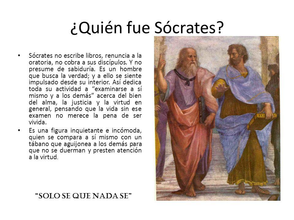 ¿Quién fue Sócrates? Sócrates no escribe libros, renuncia a la oratoria, no cobra a sus discípulos. Y no presume de sabiduría. Es un hombre que busca