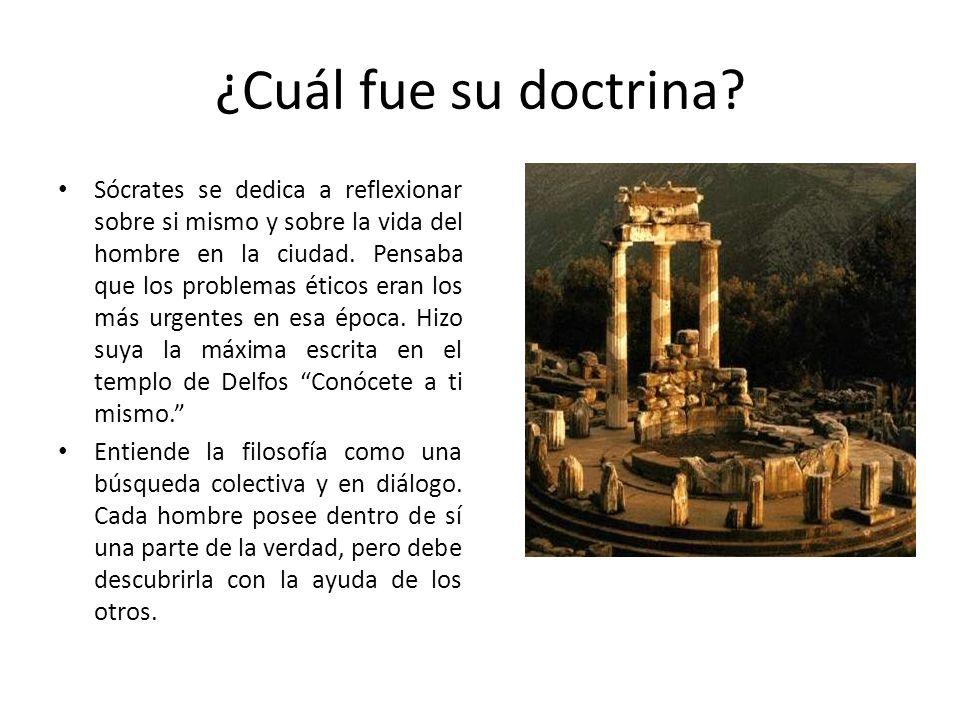 ¿Cuál fue su doctrina? Sócrates se dedica a reflexionar sobre si mismo y sobre la vida del hombre en la ciudad. Pensaba que los problemas éticos eran