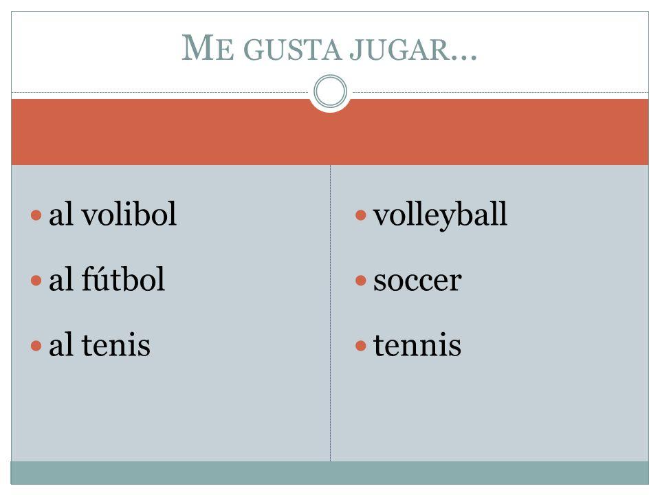 al volibol al fútbol al tenis volleyball soccer tennis M E GUSTA JUGAR …
