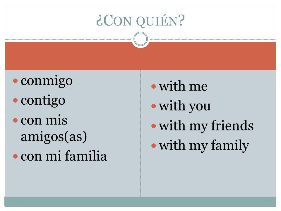 conmigo contigo con mis amigos(as) con mi familia with me with you with my friends with my family ¿C ON QUIÉN ?