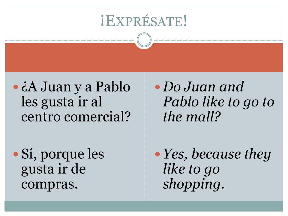 ¿A Juan y a Pablo les gusta ir al centro comercial? Sí, porque les gusta ir de compras. Do Juan and Pablo like to go to the mall? Yes, because they li