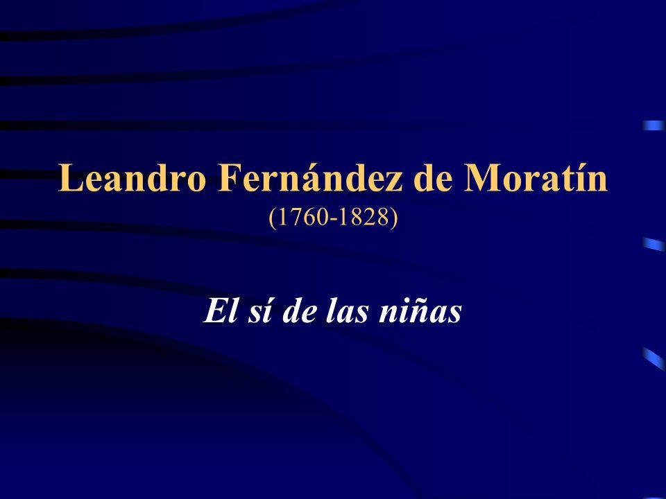 Leandro Fernández de Moratín (1760-1828) El sí de las niñas