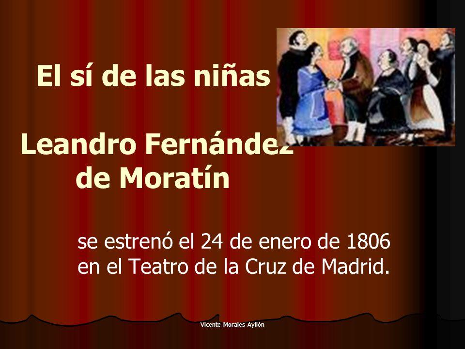 Vicente Morales Ayllón El sí de las niñas Leandro Fernández de Moratín se estrenó el 24 de enero de 1806 en el Teatro de la Cruz de Madrid.