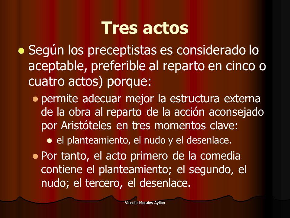 Vicente Morales Ayllón Tres actos Según los preceptistas es considerado lo aceptable, preferible al reparto en cinco o cuatro actos) porque: permite a