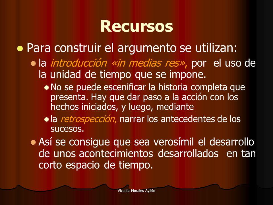 Vicente Morales Ayllón Recursos Para construir el argumento se utilizan: la introducción «in medias res», por el uso de la unidad de tiempo que se imp