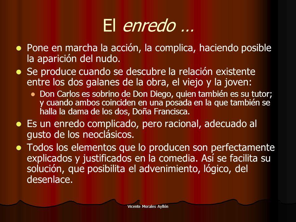 Vicente Morales Ayllón El enredo … Pone en marcha la acción, la complica, haciendo posible la aparición del nudo.