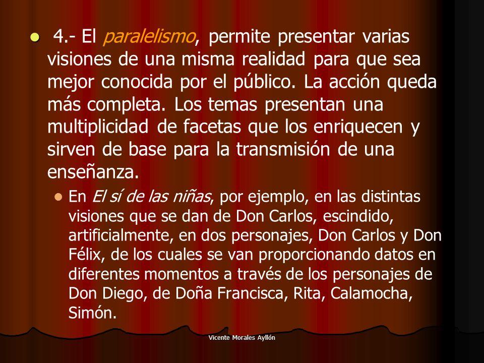 Vicente Morales Ayllón 4.- El paralelismo, permite presentar varias visiones de una misma realidad para que sea mejor conocida por el público. La acci