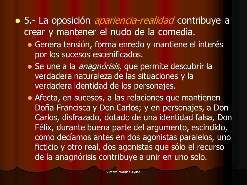 Vicente Morales Ayllón 5.- La oposición apariencia-realidad contribuye a crear y mantener el nudo de la comedia. Genera tensión, forma enredo y mantie