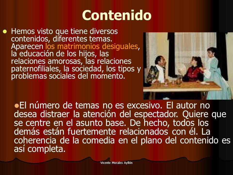Vicente Morales Ayllón Contenido Hemos visto que tiene diversos contenidos, diferentes temas. Aparecen los matrimonios desiguales, la educación de los